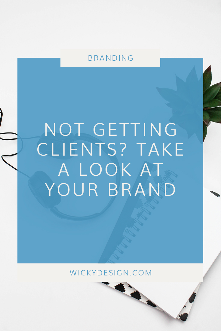 Not getting clients? Take a look at your brand.