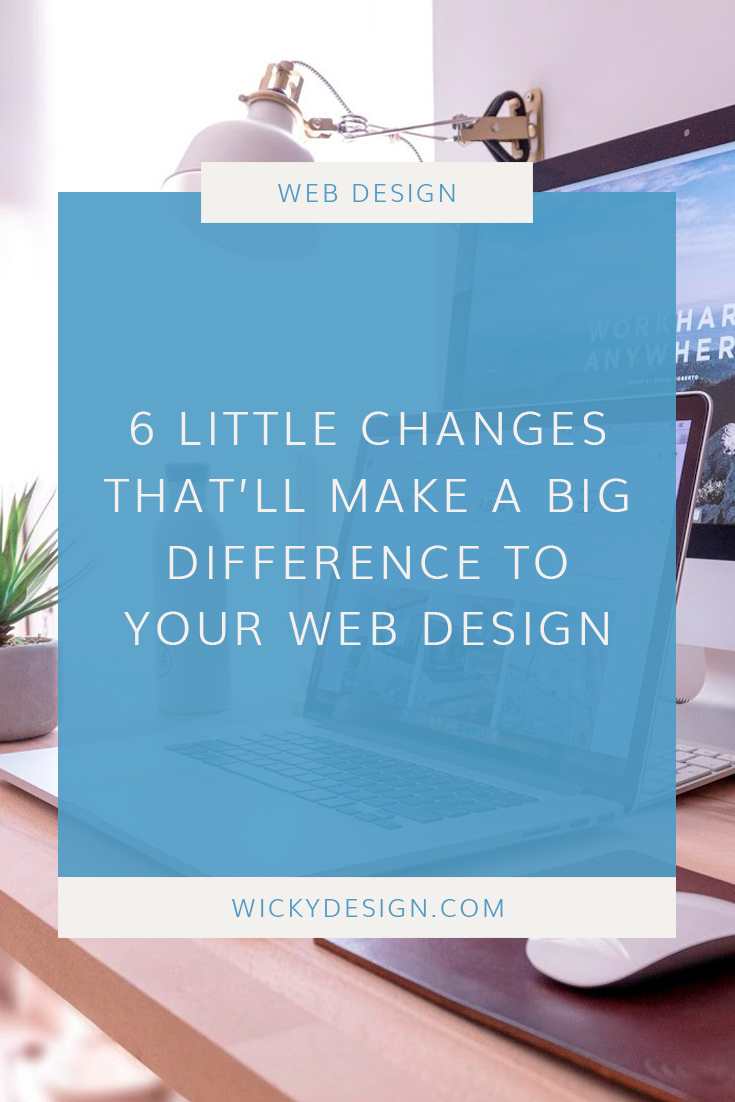 6 little changes that'll make a difference to your web design