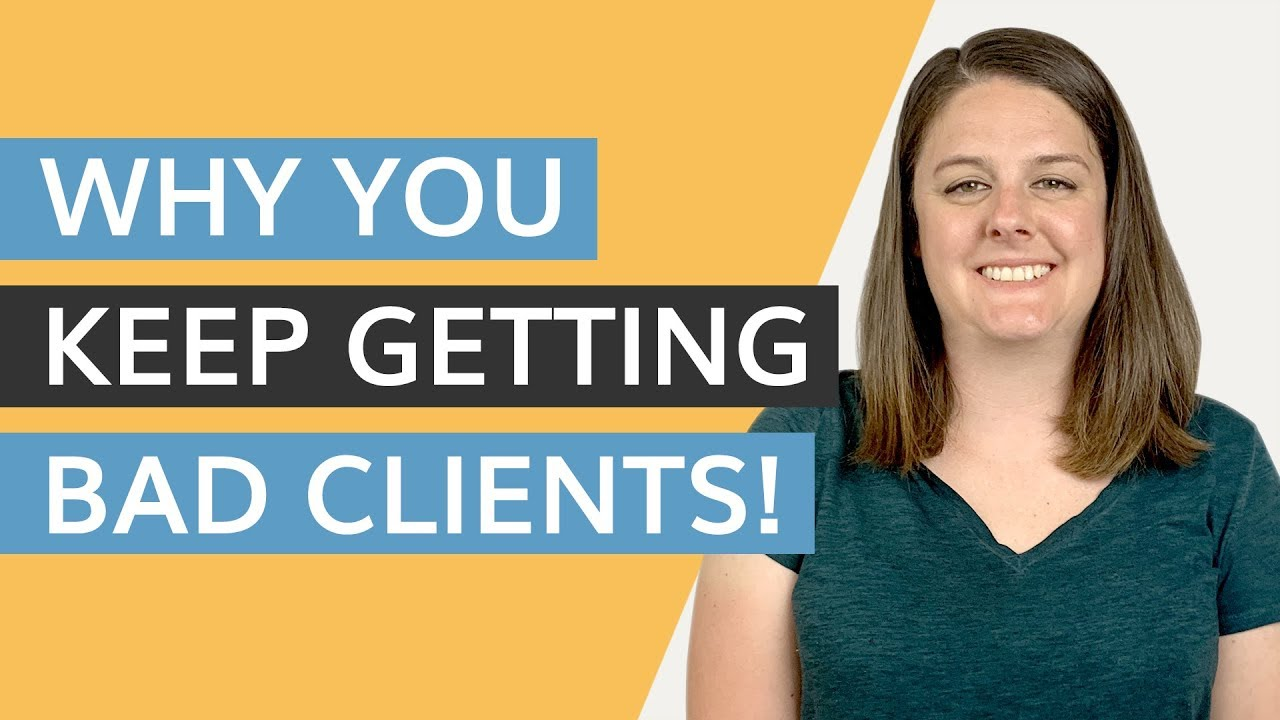 why you keep getting bad clients