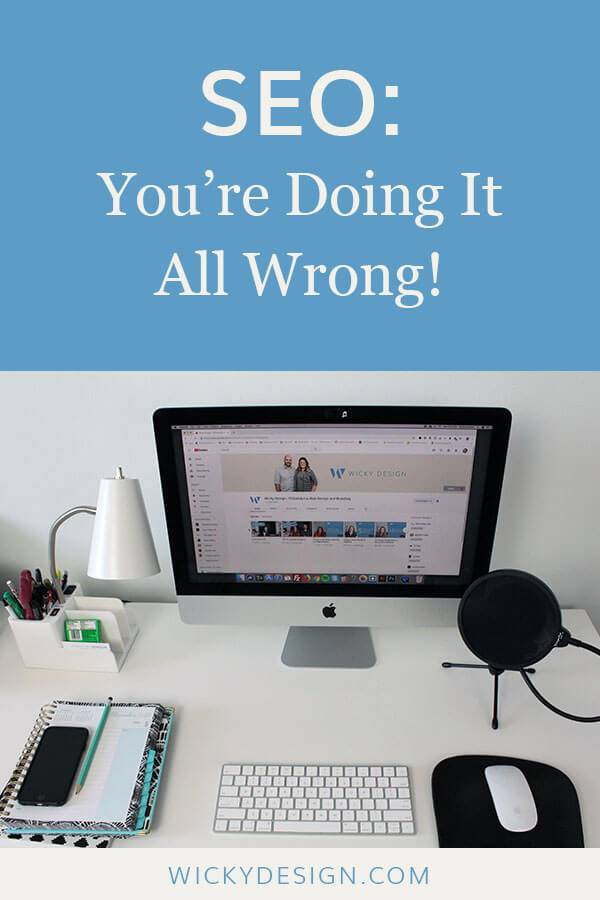 SEO: You're Doing It All Wrong!