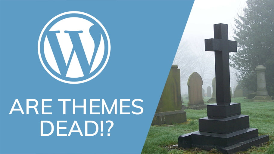 Wordpress Themes Are Dead